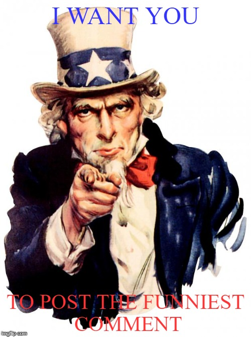 Can you | I WANT YOU TO POST THE FUNNIEST COMMENT | image tagged in memes,uncle sam | made w/ Imgflip meme maker