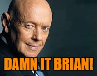 DAMN IT BRIAN! | made w/ Imgflip meme maker
