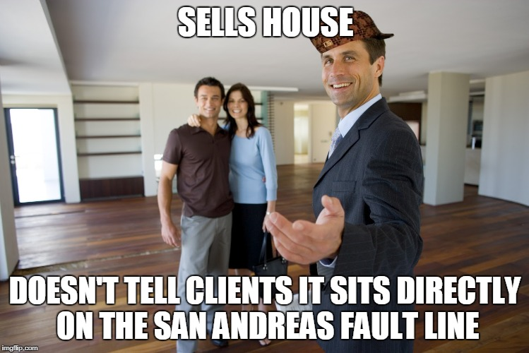 Scumbag Realtor  | SELLS HOUSE DOESN'T TELL CLIENTS IT SITS DIRECTLY ON THE SAN ANDREAS FAULT LINE | image tagged in scumbag realtor,scumbag | made w/ Imgflip meme maker