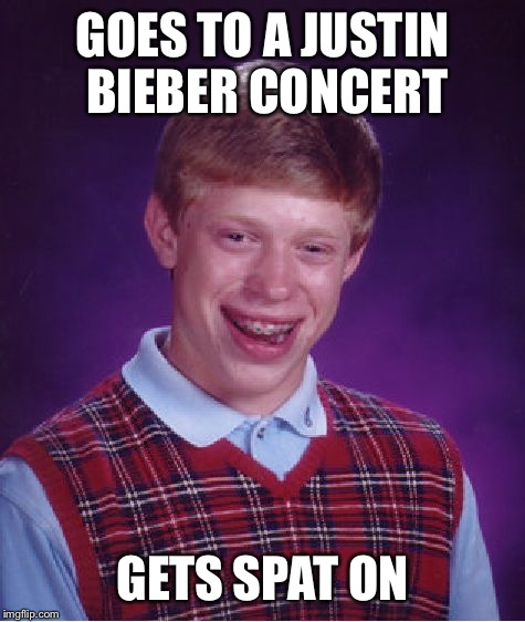 When Even Celebrities Are Mean To Brian | GOES TO A JUSTIN BIEBER CONCERT GETS SPAT ON | image tagged in memes,bad luck brian,justin bieber,spit,celebrity,concert | made w/ Imgflip meme maker