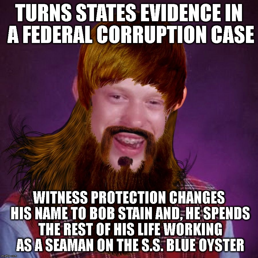 A Sticky Situation | TURNS STATES EVIDENCE IN A FEDERAL CORRUPTION CASE WITNESS PROTECTION CHANGES HIS NAME TO BOB STAIN AND, HE SPENDS THE REST OF HIS LIFE WORK | image tagged in bad luck brian bieber mullet,bad luck brian,gay,legal,illegal,names | made w/ Imgflip meme maker
