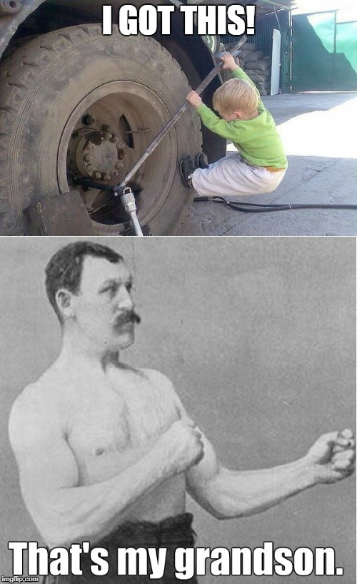 Strong Son XD | I GOT THIS! | image tagged in overly manly man | made w/ Imgflip meme maker