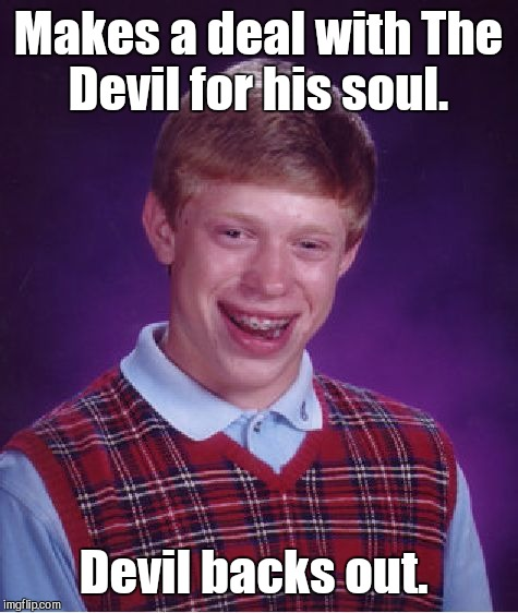 Bad Luck Brian Meme | Makes a deal with The Devil for his soul. Devil backs out. | image tagged in memes,bad luck brian | made w/ Imgflip meme maker