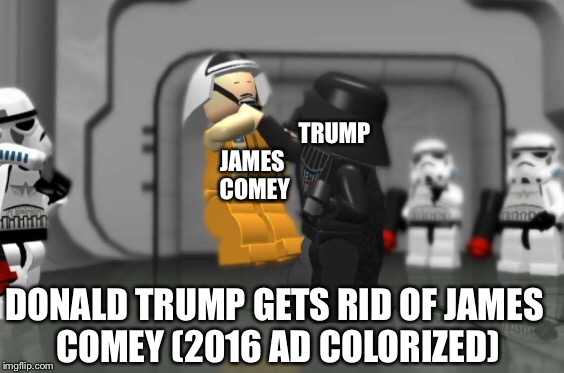 Trump gets rid of Comey 2016 colorized |  TRUMP; JAMES COMEY; DONALD TRUMP GETS RID OF JAMES COMEY (2016 AD COLORIZED) | image tagged in memes,trump,fbi director james comey,fbi director,fire,donald trump you're fired | made w/ Imgflip meme maker