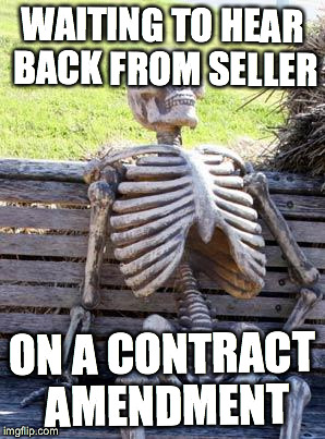 Waiting Skeleton Meme | WAITING TO HEAR BACK FROM SELLER ON A CONTRACT AMENDMENT | image tagged in memes,waiting skeleton | made w/ Imgflip meme maker