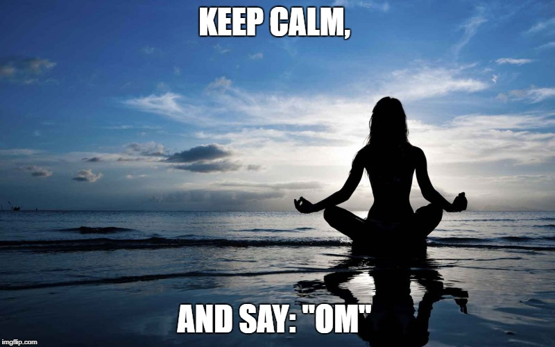 "KEEP CALM, AND SAY: ""OM"" 