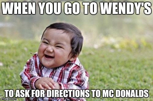 Evil Toddler Meme | WHEN YOU GO TO WENDY'S TO ASK FOR DIRECTIONS TO MC DONALDS | image tagged in memes,evil toddler | made w/ Imgflip meme maker