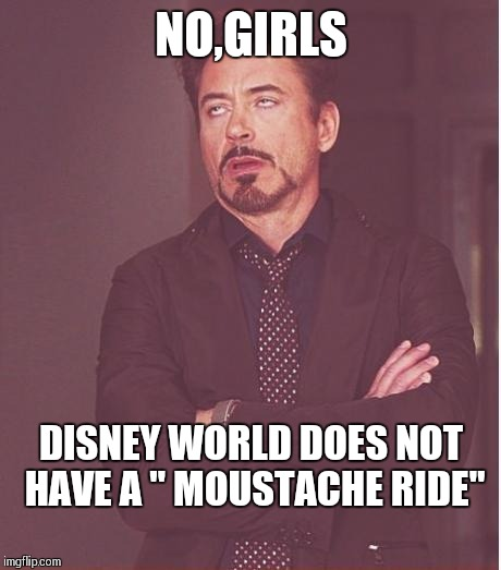 "Spring break time in florida | NO,GIRLS DISNEY WORLD DOES NOT HAVE A "" MOUSTACHE RIDE"" 