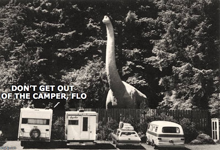 Jurassic World | DON'T GET OUT OF THE CAMPER, FLO | image tagged in dinosaur,wildlife,camping,jurassic park | made w/ Imgflip meme maker