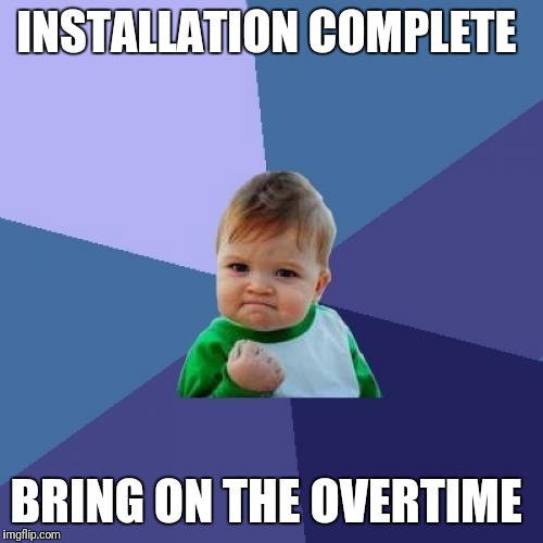Success Kid Meme | INSTALLATION COMPLETE BRING ON THE OVERTIME | image tagged in memes,success kid | made w/ Imgflip meme maker