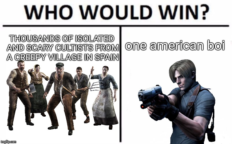 Resident Evil 4: Who Would Win? | THOUSANDS OF ISOLATED AND SCARY CULTISTS FROM A CREEPY VILLAGE IN SPAIN one american boi | image tagged in memes,who would win | made w/ Imgflip meme maker