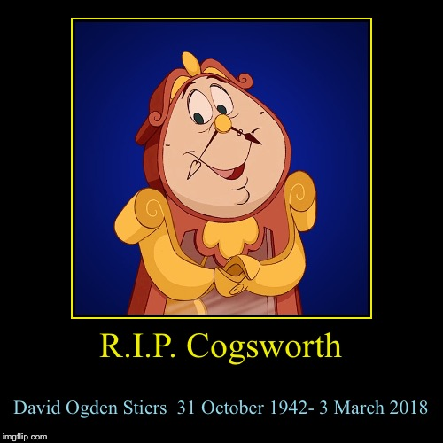R.I.P. Cogsworth | David Ogden Stiers  31 October 1942- 3 March 2018 | image tagged in funny,demotivationals | made w/ Imgflip demotivational maker