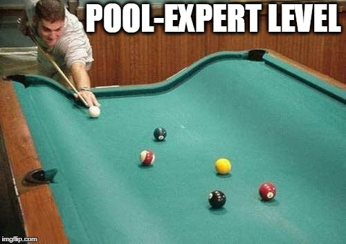 POOL-EXPERT LEVEL | image tagged in pool,billiards,level expert | made w/ Imgflip meme maker