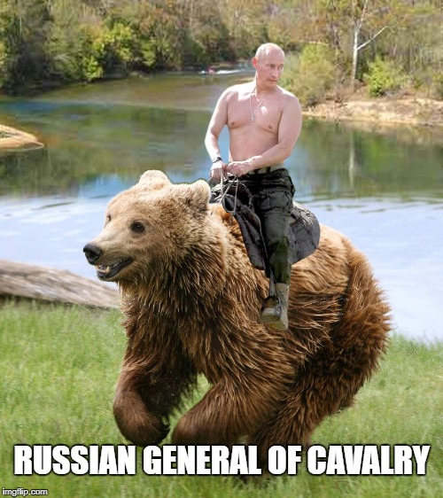 putin shirtless ride bear | RUSSIAN GENERAL OF CAVALRY | image tagged in putin shirtless ride bear | made w/ Imgflip meme maker