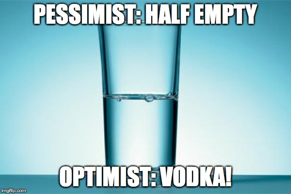 And this is a site for optimists. | PESSIMIST: HALF EMPTY OPTIMIST: VODKA! | image tagged in glass half full,memes,optimism | made w/ Imgflip meme maker