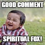 GOOD COMMENT SPIRITUAL FOX! | made w/ Imgflip meme maker