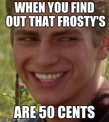 WHEN YOU FIND OUT THAT FROSTY'S ARE 50 CENTS | image tagged in cheeky anakin | made w/ Imgflip meme maker
