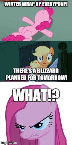 Just when I thought it was spring! | WINTER WRAP UP EVERYPONY! THERE'S A BLIZZARD PLANNED FOR TOMORROW! WHAT!? | image tagged in memes,my little pony,spring,blizzard | made w/ Imgflip meme maker