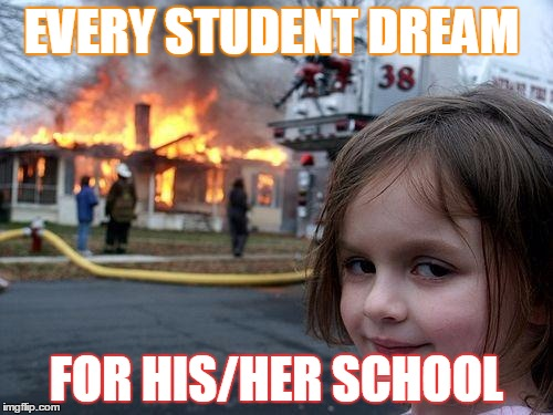 Disaster Girl Meme | EVERY STUDENT DREAM FOR HIS/HER SCHOOL | image tagged in memes,disaster girl | made w/ Imgflip meme maker