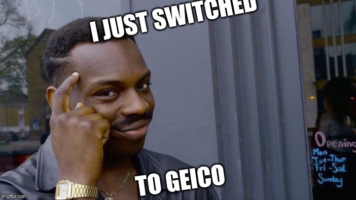 Roll Safe Think About It Meme | I JUST SWITCHED TO GEICO | image tagged in memes,roll safe think about it | made w/ Imgflip meme maker