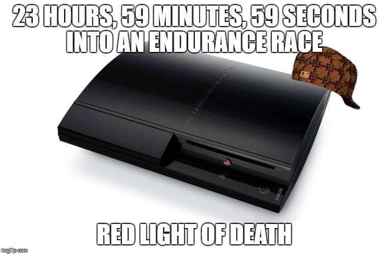 PS3 Problems | 23 HOURS, 59 MINUTES, 59 SECONDS INTO AN ENDURANCE RACE RED LIGHT OF DEATH | image tagged in ps3 | made w/ Imgflip meme maker