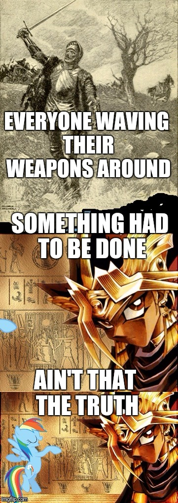 EVERYONE WAVING THEIR WEAPONS AROUND SOMETHING HAD TO BE DONE AIN'T THAT THE TRUTH | made w/ Imgflip meme maker