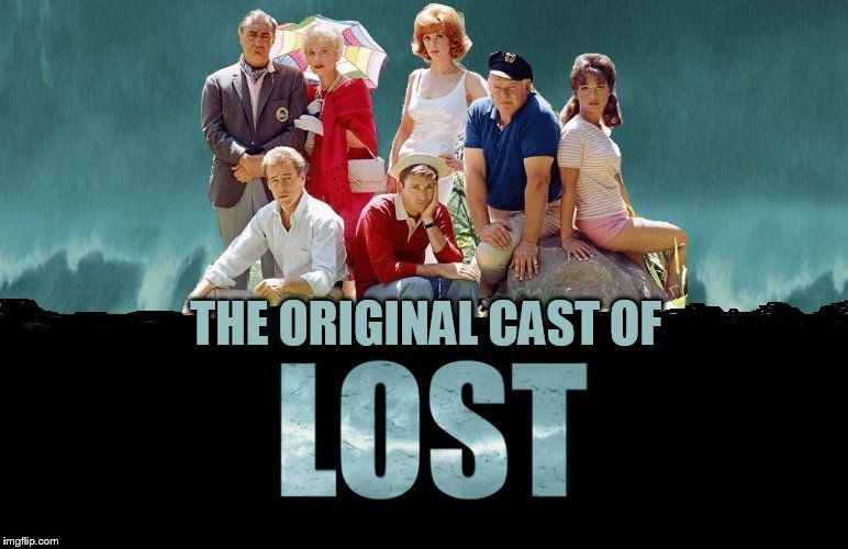 Gilligan's Island Week (From March 5th to 12th) A DrSarcasm Event | THE ORIGINAL CAST OF | image tagged in memes,gilligans island week,gilligan's island,lost,original cast,drsarcasm | made w/ Imgflip meme maker