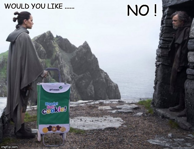 Jedi Scout Cookies | WOULD YOU LIKE ...... NO ! | image tagged in star wars,the last jedi,luke skywalker,rey,girl scout cookies,starwars | made w/ Imgflip meme maker