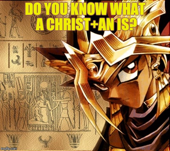 DO YOU KNOW WHAT A CHRIST+AN IS? | made w/ Imgflip meme maker