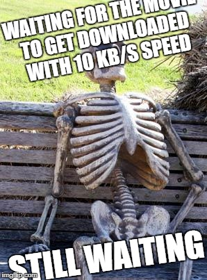 Waiting Skeleton Meme | WAITING FOR THE MOVIE TO GET DOWNLOADED WITH 10 KB/S SPEED STILL WAITING | image tagged in memes,waiting skeleton | made w/ Imgflip meme maker