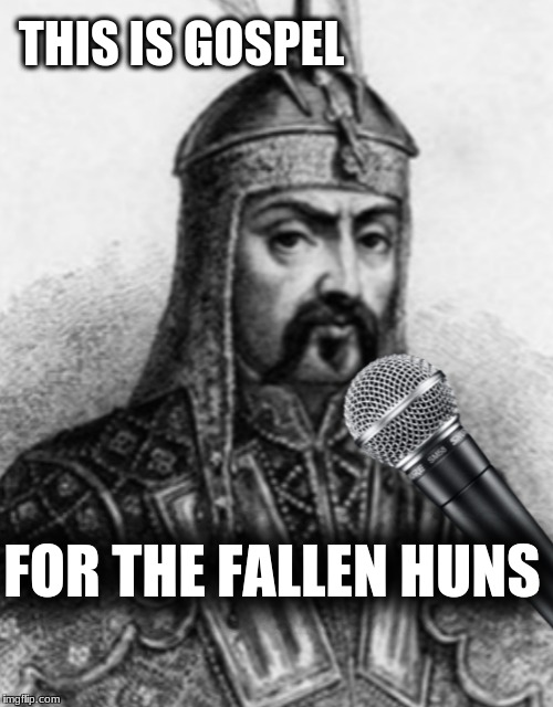 Attila sings | THIS IS GOSPEL FOR THE FALLEN HUNS | image tagged in panic at the disco,history,song lyrics,songs,song | made w/ Imgflip meme maker