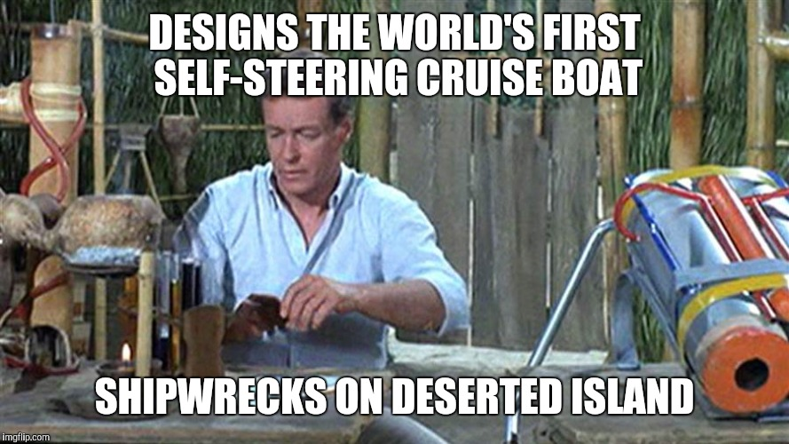 professor gilligans island | DESIGNS THE WORLD'S FIRST SELF-STEERING CRUISE BOAT SHIPWRECKS ON DESERTED ISLAND | image tagged in professor gilligans island,drsarcasm,the professor | made w/ Imgflip meme maker