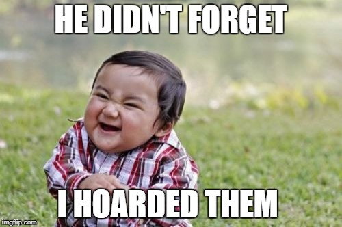 Evil Toddler Meme | HE DIDN'T FORGET I HOARDED THEM | image tagged in memes,evil toddler | made w/ Imgflip meme maker