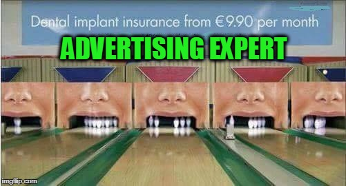 ADVERTISING EXPERT | image tagged in advertising,expert,bowling,teeth,dental | made w/ Imgflip meme maker