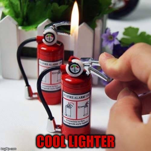 cool | COOL LIGHTER | image tagged in cool,lighter,flame | made w/ Imgflip meme maker