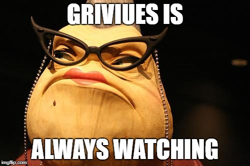 Roz monsters inc | GRIVIUES IS ALWAYS WATCHING | image tagged in roz monsters inc | made w/ Imgflip meme maker