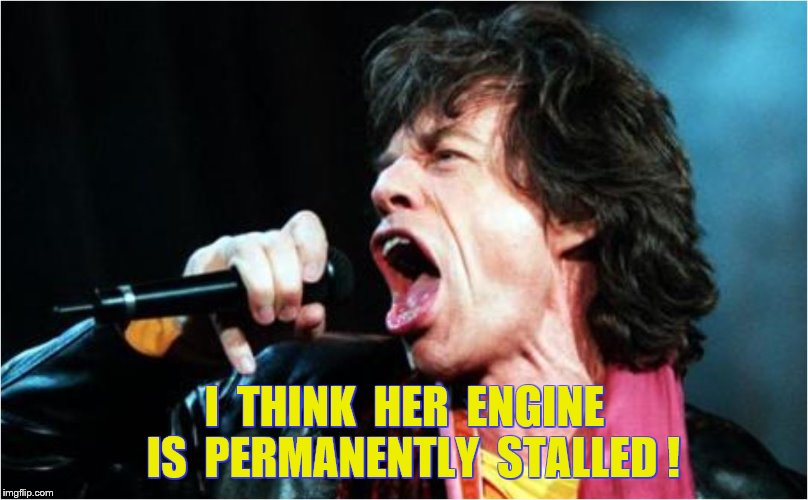I  THINK  HER  ENGINE  IS  PERMANENTLY  STALLED ! | made w/ Imgflip meme maker
