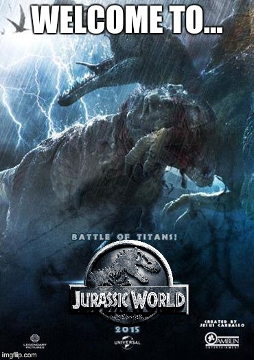 Jurassic World | WELCOME TO... | image tagged in jurassic world,communist spinosaurus,t-rex | made w/ Imgflip meme maker