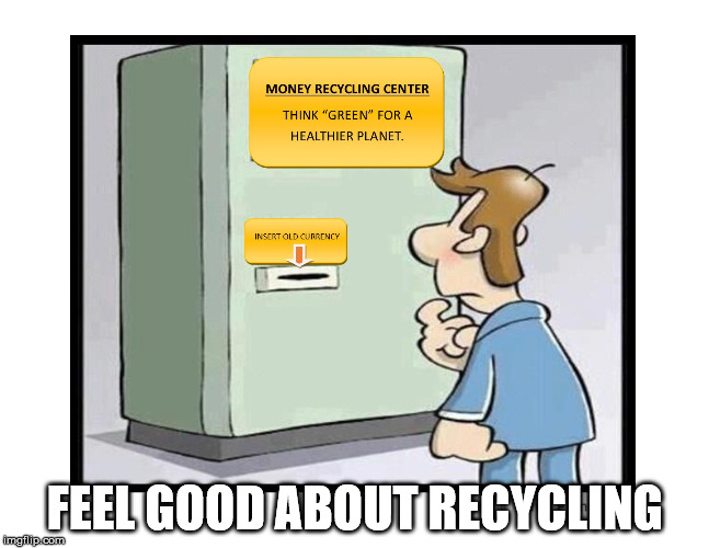 FEEL GOOD ABOUT RECYCLING | image tagged in first world problems | made w/ Imgflip meme maker