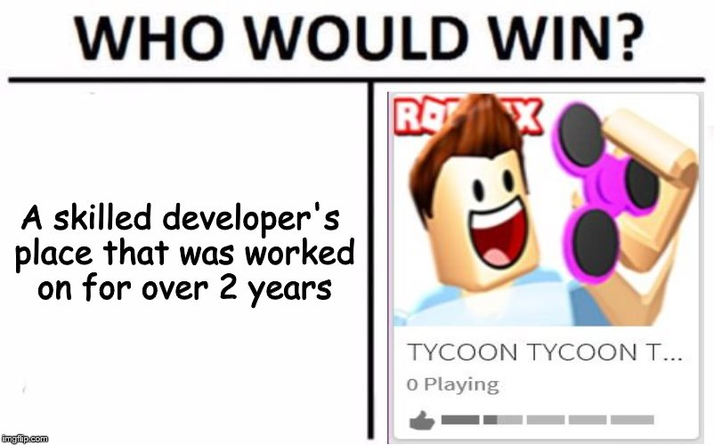 Who Would Win? Meme | A skilled developer's place that was worked on for over 2 years | image tagged in memes,who would win | made w/ Imgflip meme maker
