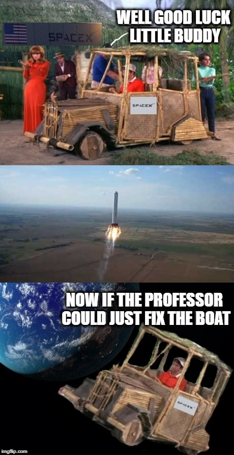 Bamboo Tesla - Gilligan's Island Week (March 5th to 12th) A DrSarcasm event | WELL GOOD LUCK LITTLE BUDDY NOW IF THE PROFESSOR COULD JUST FIX THE BOAT | image tagged in funny memes,gilligans island week,tesla,spacex,elon musk,drsarcasm | made w/ Imgflip meme maker