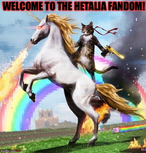 Welcome To The Internets Meme | WELCOME TO THE HETALIA FANDOM! | image tagged in memes,welcome to the internets,meme,hetalia,fandom,fandoms | made w/ Imgflip meme maker