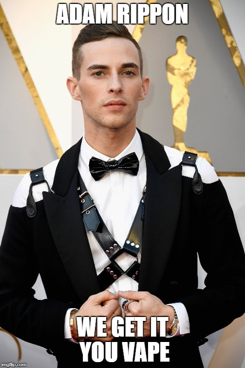 Adam Rippon loves to vape | ADAM RIPPON WE GET IT YOU VAPE | image tagged in adam rippon,vape,bdsm,leather,oscars,lgbtq | made w/ Imgflip meme maker