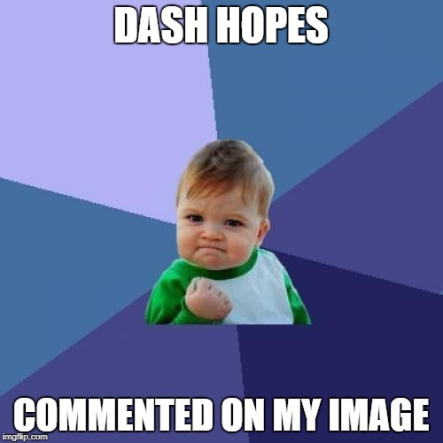Success Kid Meme | DASH HOPES COMMENTED ON MY IMAGE | image tagged in memes,success kid | made w/ Imgflip meme maker