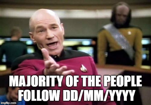 Picard Wtf Meme | MAJORITY OF THE PEOPLE FOLLOW DD/MM/YYYY | image tagged in memes,picard wtf | made w/ Imgflip meme maker