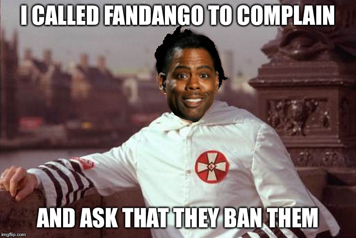 Chris Rock | I CALLED FANDANGO TO COMPLAIN AND ASK THAT THEY BAN THEM | image tagged in chris rock | made w/ Imgflip meme maker