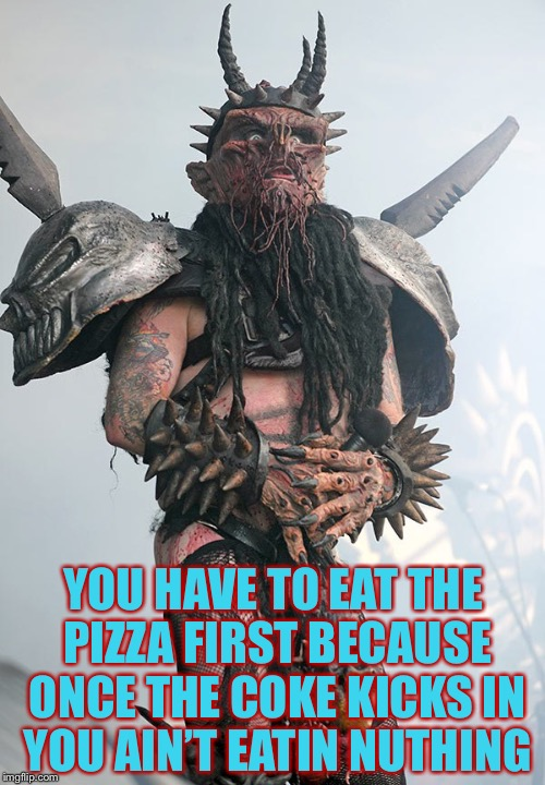 YOU HAVE TO EAT THE PIZZA FIRST BECAUSE ONCE THE COKE KICKS IN YOU AIN'T EATIN NUTHING | made w/ Imgflip meme maker