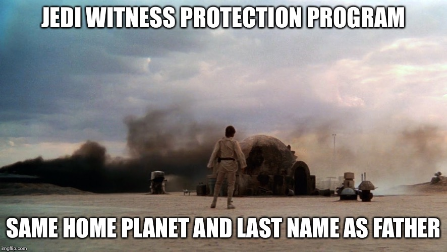 JEDI WITNESS PROTECTION PROGRAM; SAME HOME PLANET AND LAST NAME AS FATHER | image tagged in tatooine,memes,luke skywalker | made w/ Imgflip meme maker