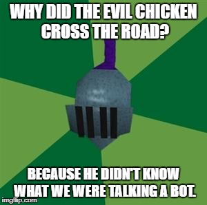 Runescape | WHY DID THE EVIL CHICKEN CROSS THE ROAD? BECAUSE HE DIDN'T KNOW WHAT WE WERE TALKING A BOT. | image tagged in runescape | made w/ Imgflip meme maker