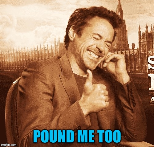 POUND ME TOO | made w/ Imgflip meme maker